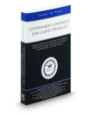 Government Contracts Law Client Strategies: Leading Lawyers on Counseling Clients During the Bidding Process, Negotiating Contracts, and Minimizing Litigation Liability (Inside the Minds)