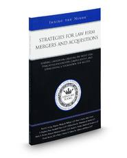 Strategies for Law Firm Mergers and Acquisitions: Leading Lawyers on Creating the Right Deal, Evaluating Unforeseen Complications, and Establishing a Foundation for Success (Inside the Minds)