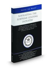Navigating the Subprime Lending Industry: Leading Lawyers on Understanding the Subprime Collapse, the Causes of the Current Lending Climate, and the Industry's Pending Future (Inside the Minds)