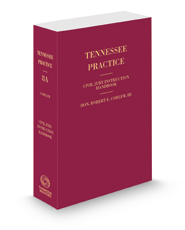 Civil Jury Instruction Handbook, 2020-2021 ed. (Vol. 8A, Tennessee Practice Series)