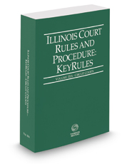 Illinois Court Rules and Procedure - Circuit KeyRules, 2017 ed. (Vol. IIIA, Illinois Court Rules)