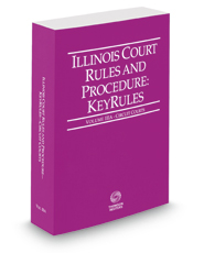 Illinois Court Rules and Procedure - Circuit KeyRules, 2018 ed. (Vol. IIIA, Illinois Court Rules)