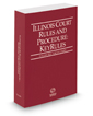 Illinois Court Rules and Procedure - Circuit KeyRules, 2019 ed. (Vol. IIIA, Illinois Court Rules)