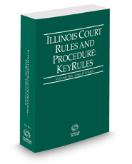 Illinois Court Rules and Procedure - Circuit KeyRules, 2021 ed. (Vol. IIIA, Illinois Court Rules)