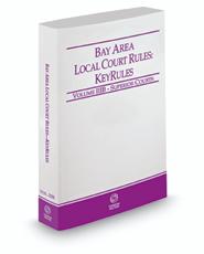 California Bay Area Local Court Rules - Superior Courts KeyRules, 2017 ed. (Vol. IIIB, California Court Rules)