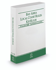 California Bay Area Local Court Rules - Superior Courts KeyRules, 2017 revised ed. (Vol. IIIB, California Court Rules)