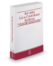 California Bay Area Local Court Rules - Superior Courts KeyRules, 2018 ed. (Vol. IIIB, California Court Rules)
