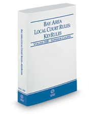 California Bay Area Local Court Rules - Superior Courts KeyRules, 2018 revised ed. (Vol. IIIB, California Court Rules)