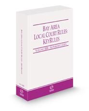 California Bay Area Local Court Rules - Superior Courts KeyRules, 2021 ed. (Vol. IIIB, California Court Rules)