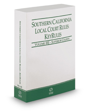 Southern California Local Court Rules - Superior Courts KeyRules, 2017 revised ed. (Vol. IIIJ, California Court Rules)
