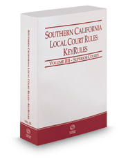 Southern California Local Court Rules - Superior Courts KeyRules, 2018 ed. (Vol. IIIJ, California Court Rules)