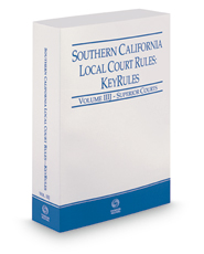 Southern California Local Court Rules - Superior Courts KeyRules, 2018 revised ed. (Vol. IIIJ, California Court Rules)
