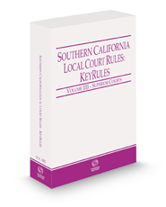Southern California Local Court Rules - Superior Courts KeyRules, 2021 ed. (Vol. IIIJ, California Court Rules)