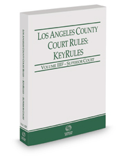 Los Angeles County Court Rules - Superior Courts KeyRules, 2017 Revised ed. (Vol. IIIF, California Court Rules)
