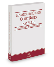 Los Angeles County Court Rules - Superior Courts KeyRules, 2018 ed. (Vol. IIIF, California Court Rules)