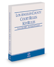 Los Angeles County Court Rules - Superior Courts KeyRules, 2018 revised ed. (Vol. IIIF, California Court Rules)