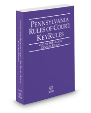 Pennsylvania Rules of Court - Local Central KeyRules, 2017 revised ed. (Vol. IIIB, Pennsylvania Court Rules)