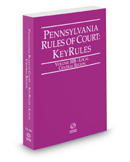 Pennsylvania Rules of Court - Local Central KeyRules, 2018 revised ed. (Vol. IIIB, Pennsylvania Court Rules)