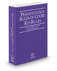 Pennsylvania Rules of Court - Local Eastern KeyRules, 2017 revised ed. (Vol. IIID, Pennsylvania Court Rules)