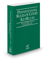 Pennsylvania Rules of Court - Local Eastern KeyRules, 2018 ed. (Vol. IIID, Pennsylvania Court Rules)
