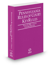 Pennsylvania Rules of Court - Local Eastern KeyRules, 2018 revised ed. (Vol. IIID, Pennsylvania Court Rules)