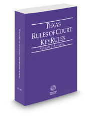 Texas Rules of Court - Local KeyRules, 2019 ed. (Vol. IIIA, Texas Court Rules)
