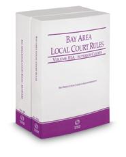 California Bay Area Local Court Rules - Superior Courts and KeyRules, 2017 ed. (Vols. IIIA & IIIB, California Court Rules)