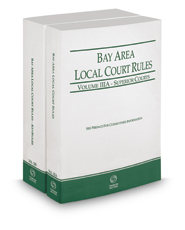 California Bay Area Local Court Rules - Superior Courts and KeyRules, 2017 revised ed. (Vols. IIIA & IIIB, California Court Rules)