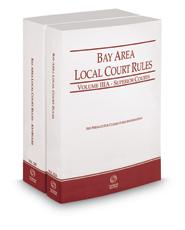 California Bay Area Local Court Rules - Superior Courts and KeyRules, 2018 ed. (Vols. IIIA & IIIB, California Court Rules)