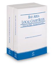 California Bay Area Local Court Rules - Superior Courts and KeyRules, 2018 revised ed. (Vols. IIIA & IIIB, California Court Rules)