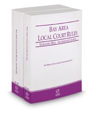 California Bay Area Local Court Rules - Superior Courts and KeyRules, 2019 ed. (Vols. IIIA & IIIB, California Court Rules)