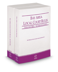 California Bay Area Local Court Rules - Superior Courts and KeyRules, 2021 ed. (Vols. IIIA & IIIB, California Court Rules)