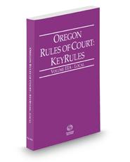 Oregon Rules of Court - Local KeyRules, 2020 ed. (Vol. IIIA, Oregon Court Rules)