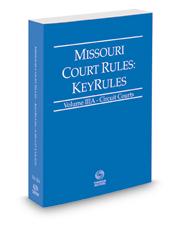 Missouri Court Rules - Circuit KeyRules, 2018 ed. (Vol. IIIA, Missouri Court Rules)