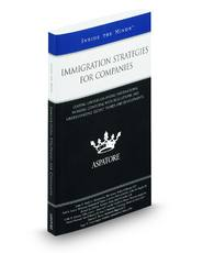 Immigration Strategies for Companies: Leading Lawyers on Hiring International Workers, Complying with Regulations, and Understanding Recent Trends and Developments (Inside the Minds)