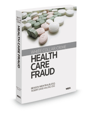 White Collar Crime: Health Care Fraud, 2013 ed.