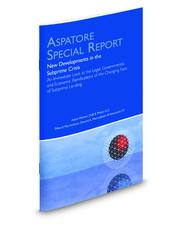 New Developments in the Subprime Crisis: An Immediate Look at the Legal, Governmental, and Economic Ramifications of the Changing Face of Subprime Lending (Aspatore Special Report)