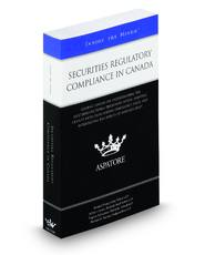 Securities Regulatory Compliance in Canada: Leading Lawyers on Understanding the Multijurisdictional Disclosure System, Assisting Clients with Cross-Border Compliance Issues, and Interpreting the Effects of Sarbanes-Oxley (Inside the Minds)