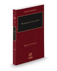 Washington Land Use, 2017-2018 ed. (Washington Practice Series, Vol. 36)