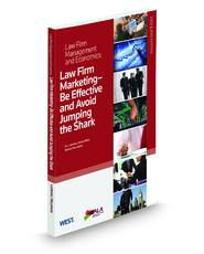 Law Firm Marketing—Be Effective and Avoid Jumping the Shark, 2009–2010 ed. (Law Firm Management and Economics Series)