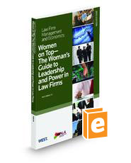 Women on Top: The Woman's Guide to Leadership and Power in Law Firms(Law Firm Management and Economics Series)