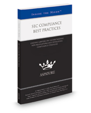 SEC Compliance Best Practices, 2016 ed.: Leading Lawyers on Understanding New Regulations and Developing Compliance Strategies (Inside the Minds)