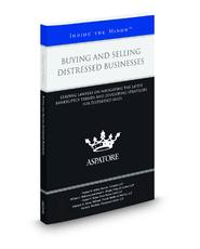 Buying and Selling Distressed Businesses, 2012 ed.: Leading Lawyers on Navigating the Latest Bankruptcy Trends and Developing Strategies for Distressed Sales  (Inside the Minds)
