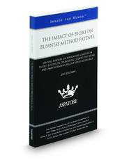 The Impact of Bilski on Business Method Patents, 2011 ed.: Leading Lawyers on Navigating Changes in Patent Eligibility, Counseling Clients Post-Bilski, and Understanding Recent USPTO Guidelines (Inside the Minds)