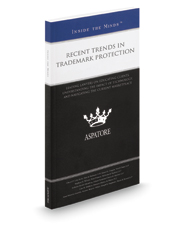 Recent Trends in Trademark Protection, 2016 Edition: Leading Lawyers on Educating Clients, Understanding the Impact of Technology, and Navigating the Current Marketplace (Inside the Minds)