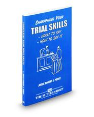 Sharpening Your Trial Skills: What to Say - How to Say It (The Rutter Group)