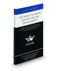 The Impact of Recent Health Care Law Developments: Leading Lawyers on Navigating Changes, Overcoming Challenges, and Advising Clients in a New Legal Environment (Inside the Minds)