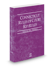 Connecticut Rules of Court - Federal KeyRules, 2017 ed. (Vol. IIA, Connecticut Court Rules)