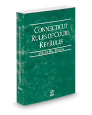 Connecticut Rules of Court - Federal KeyRules, 2019 ed. (Vol. IIA, Connecticut Court Rules)