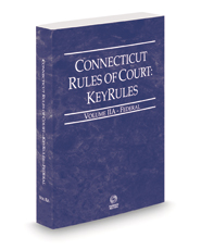 Connecticut Rules of Court - Federal KeyRules, 2021 ed. (Vol. IIA, Connecticut Court Rules)